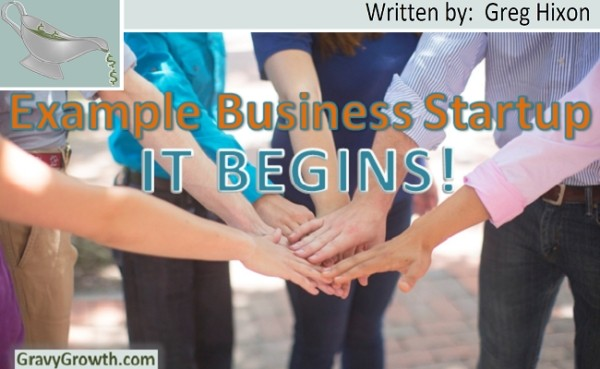 Example Business Startup – It Begins!