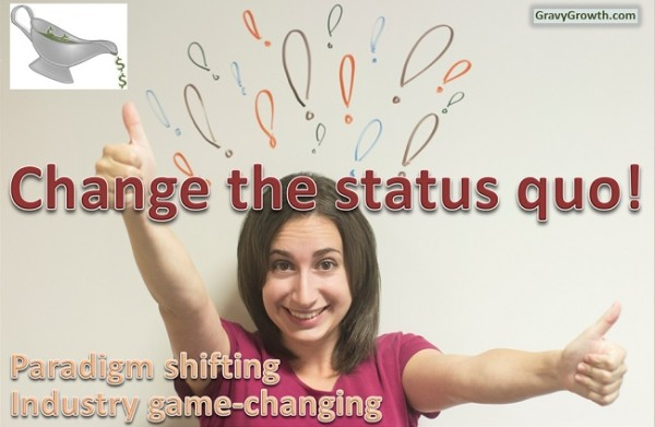 CHANGE THE STATUS QUO by dreaming big and acting on it