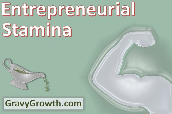 Entrepreneurial Stamina, Greg Hixon, GravyGrowth, business, business startup, business failure, business growth